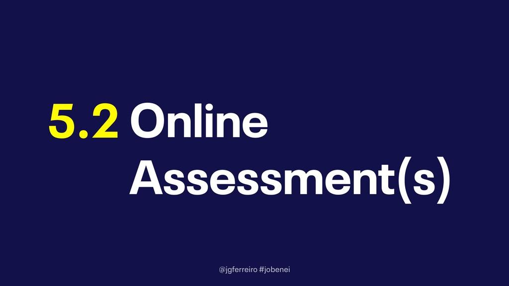 @jgferreiro #jobenei Online Assessment(s) 5.2