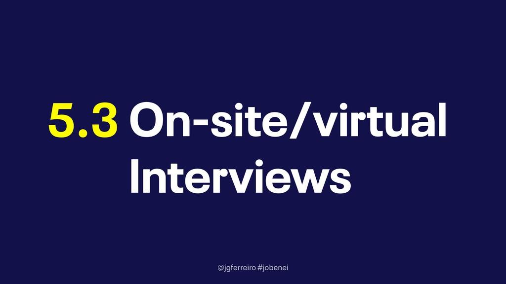 @jgferreiro #jobenei On-site/virtual Interviews...