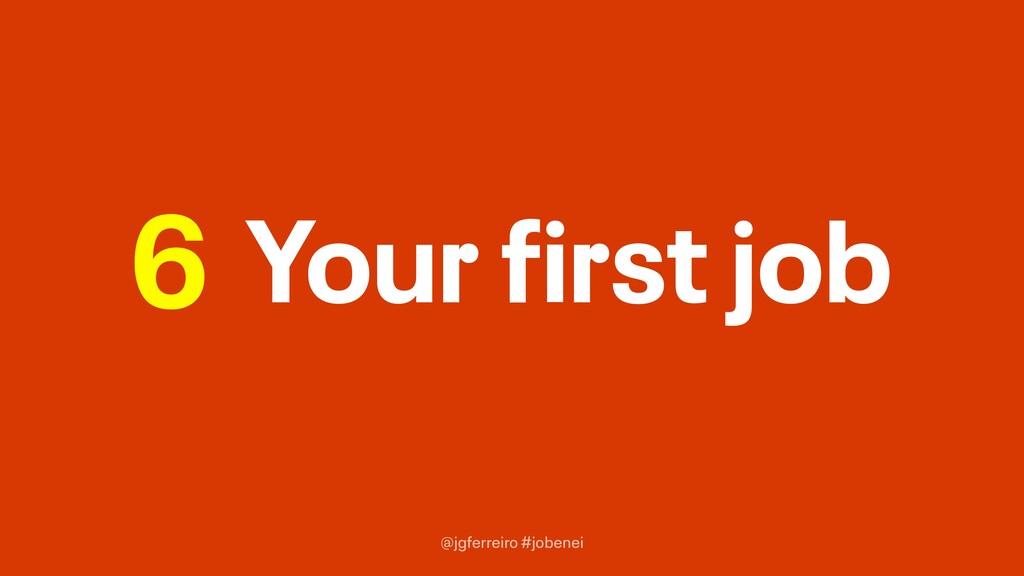 @jgferreiro #jobenei Your first job 6