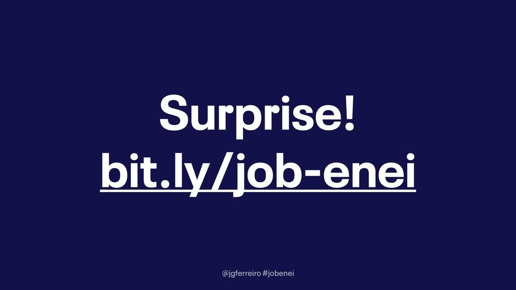 @jgferreiro #jobenei Surprise! bit.ly/job-enei