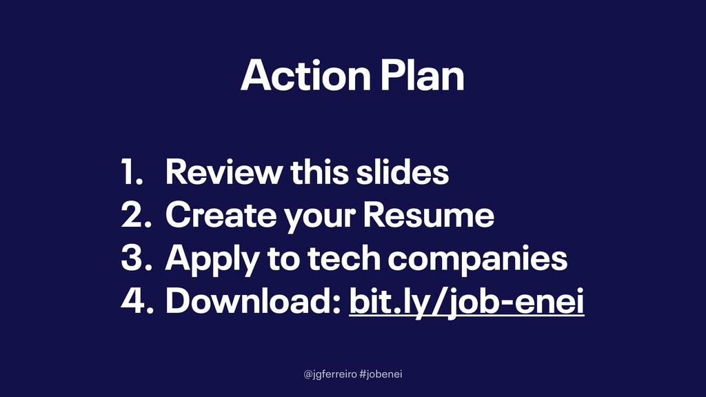 @jgferreiro #jobenei Action Plan 1. Review this...