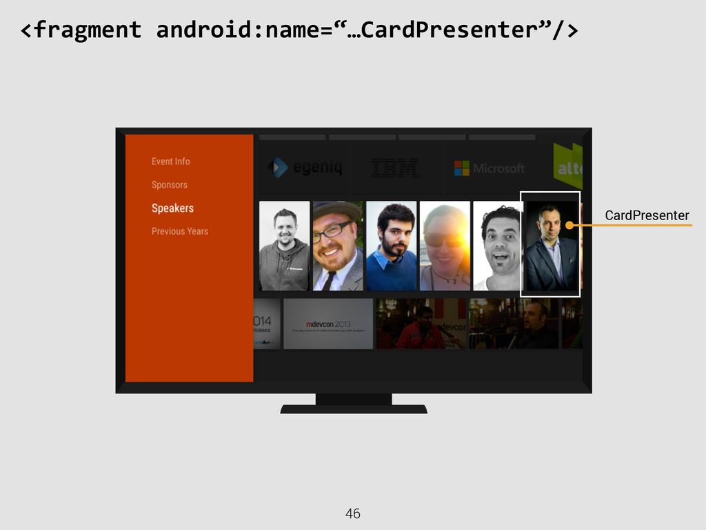 "46 CardPresenter <fragment android:name=""…Ca..."