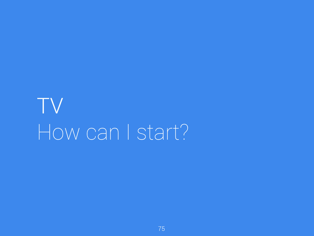 TV How can I start? 75
