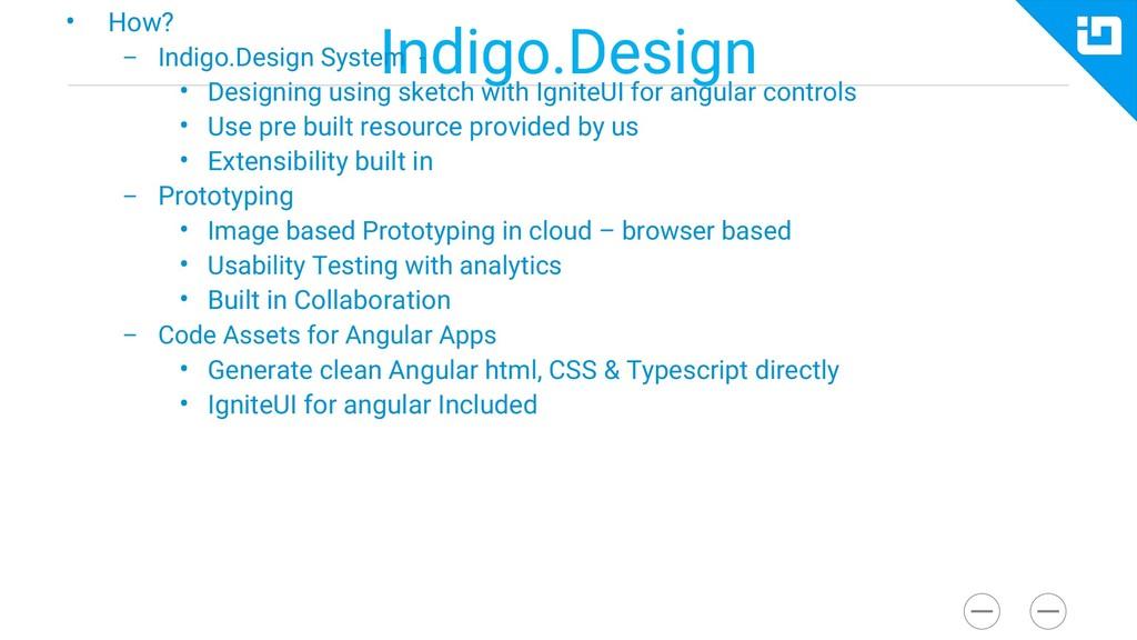 Indigo.Design • How? – Indigo.Design System - •...