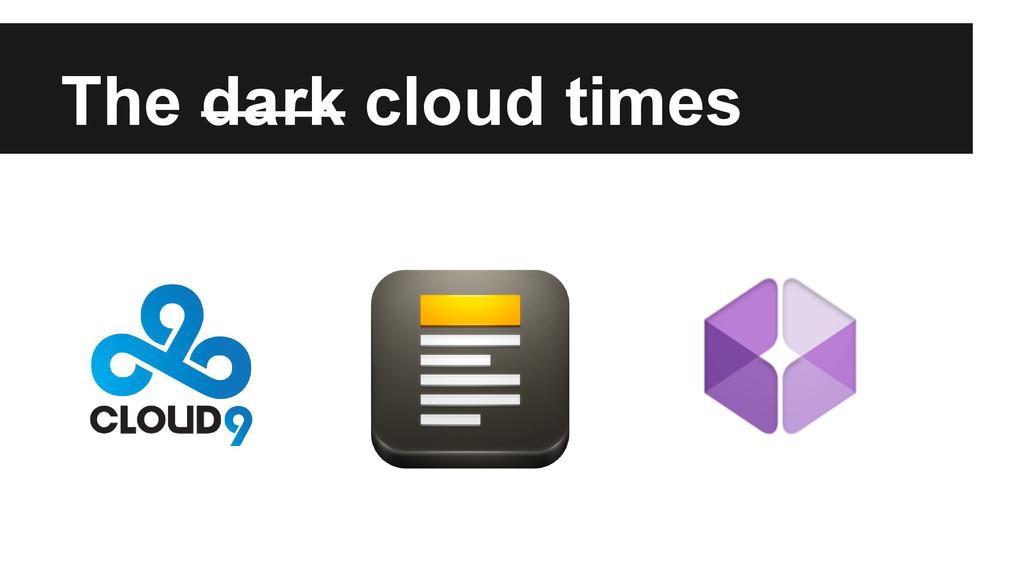The dark cloud times