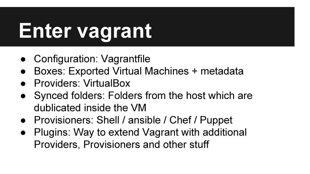 Enter vagrant ● Configuration: Vagrantfile ● Bo...