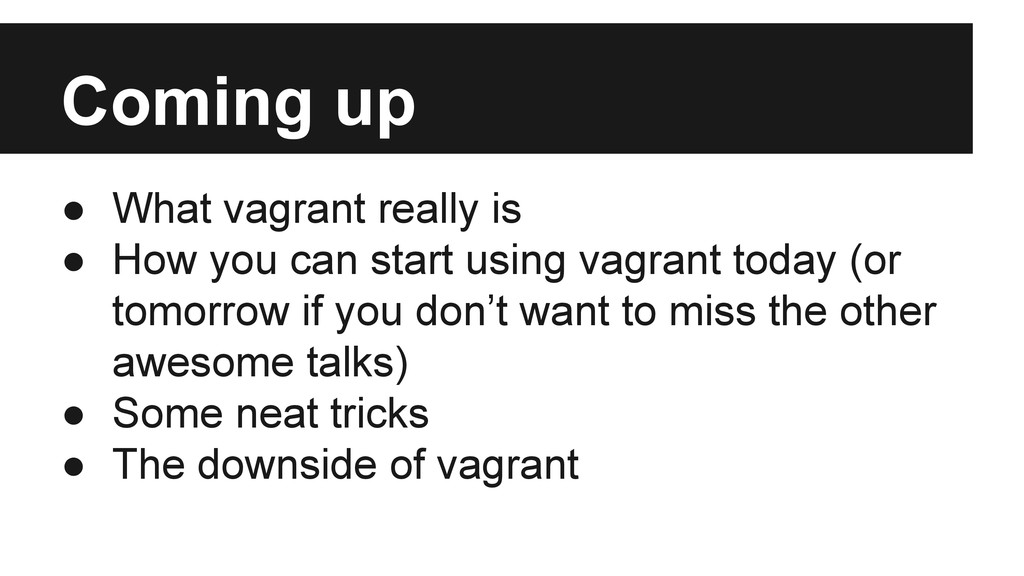 Coming up ● What vagrant really is ● How you ca...