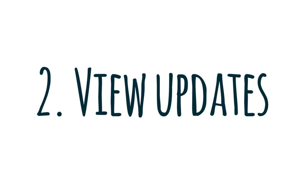 2. View updates