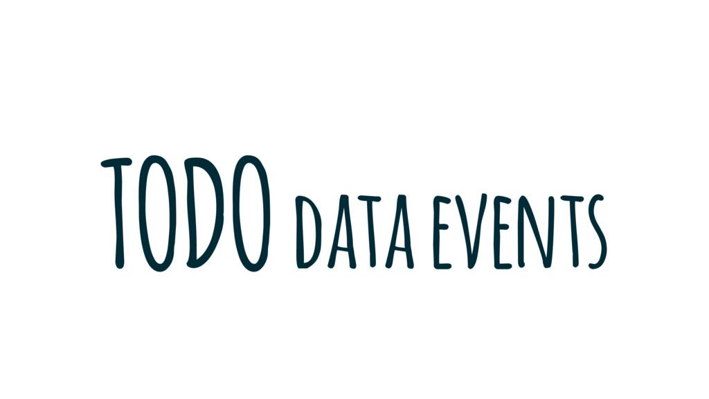 TODO data events
