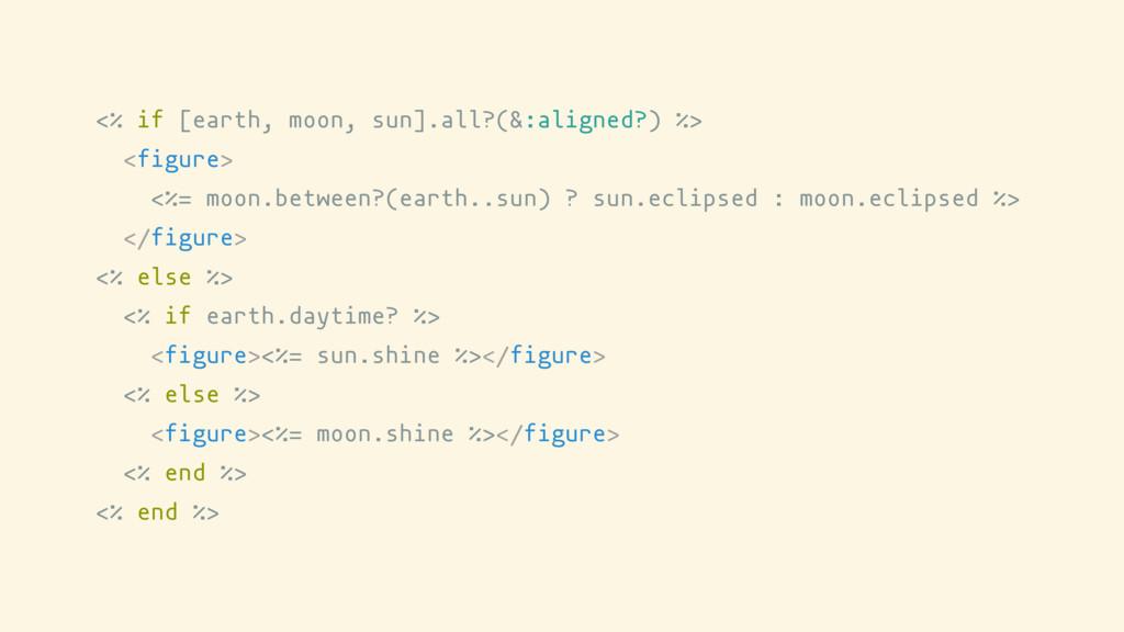 <% if [earth, moon, sun].all?(&:aligned?) %> <f...