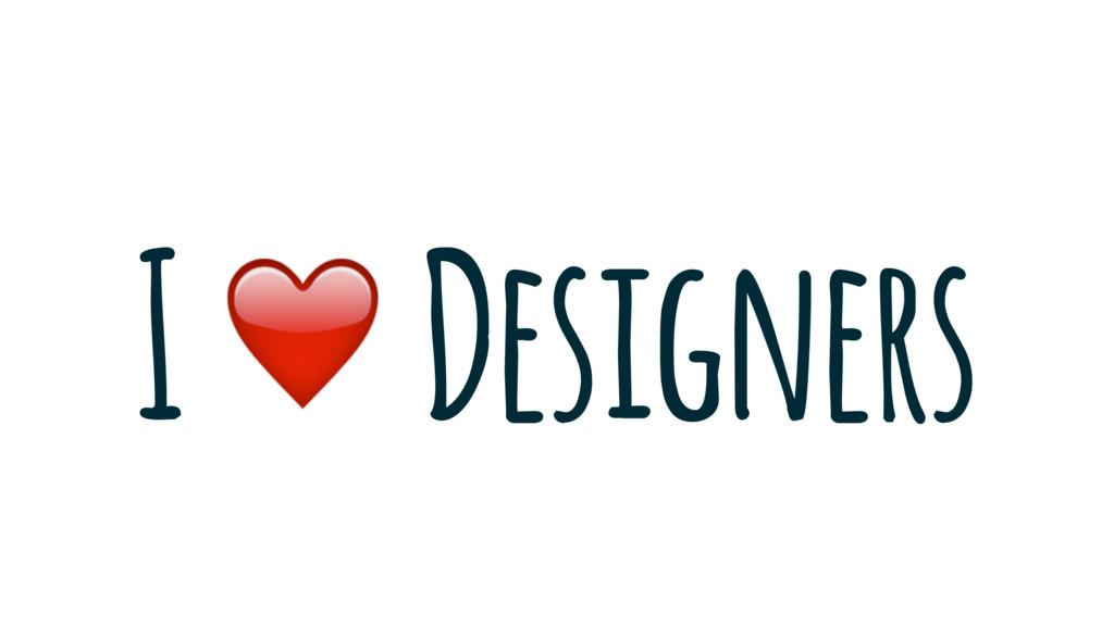 I Designers ❤