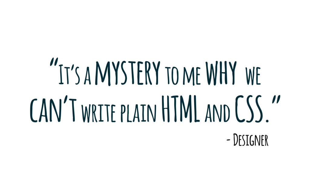 """""""It's a mystery to me why we can't write plain ..."""