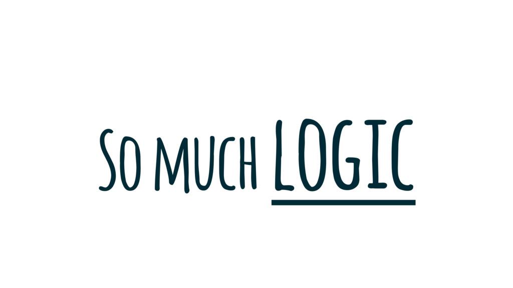 So much logic