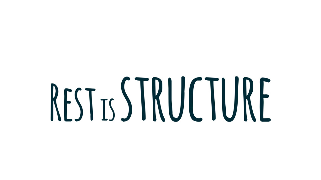 Rest is structure