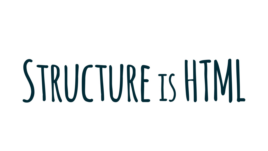 Structure is HTML