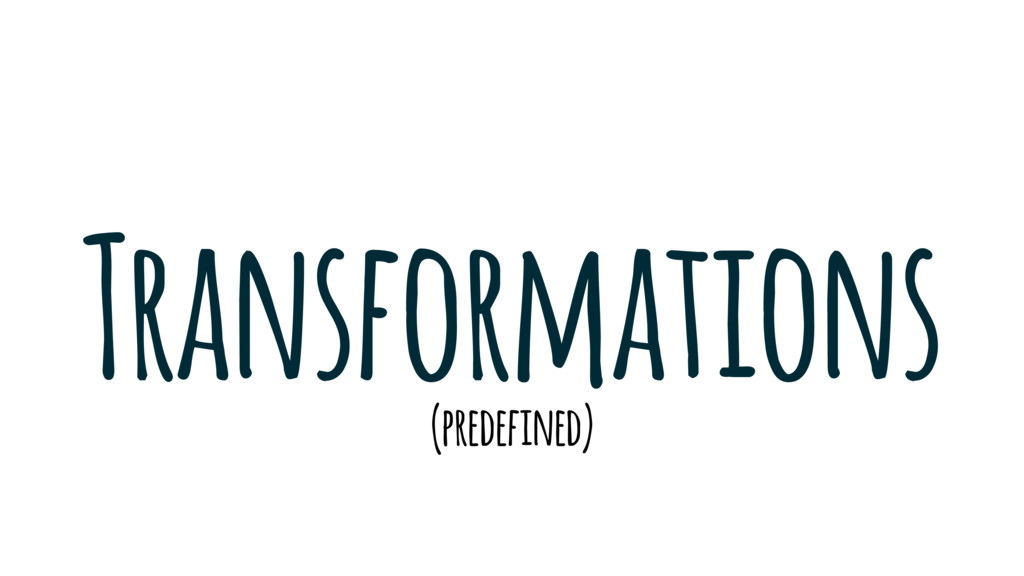 Transformations (predefined)