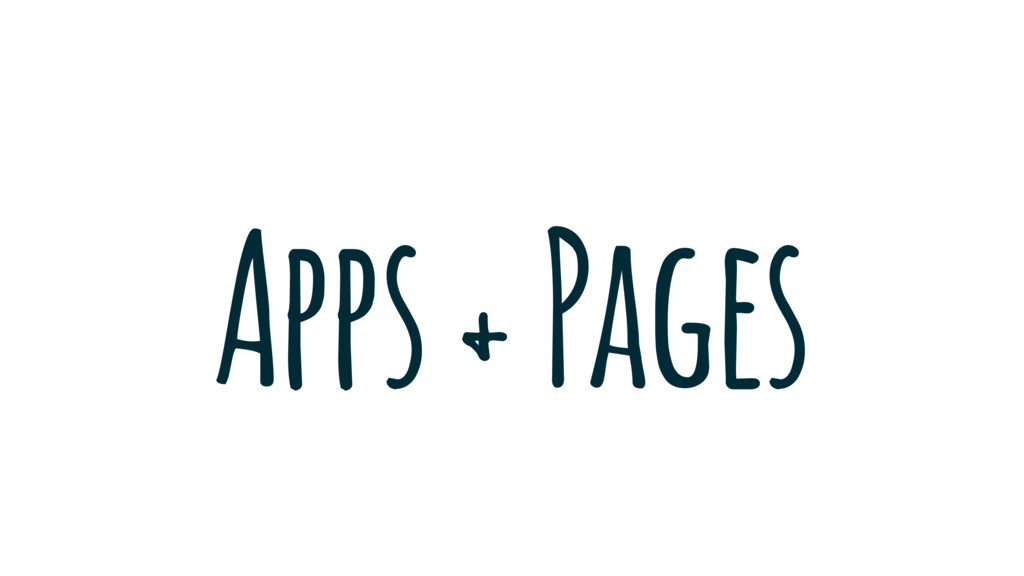 Apps + Pages