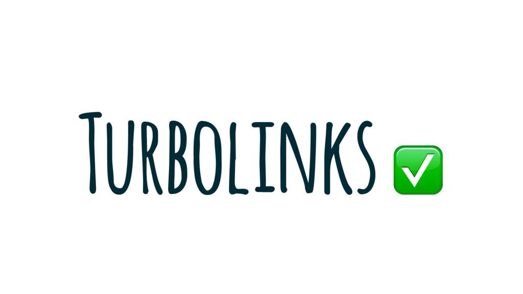 Turbolinks ✅