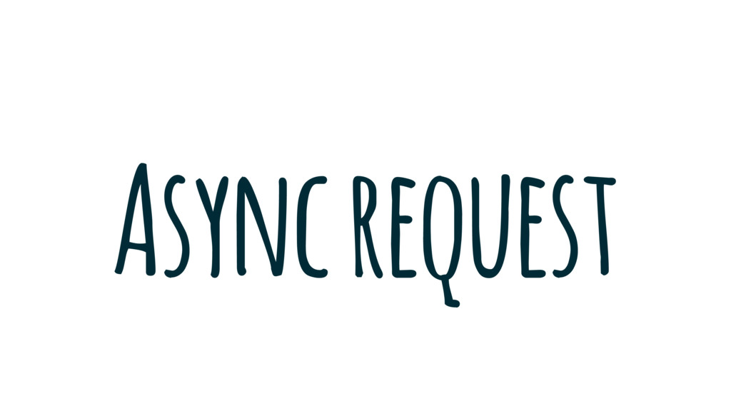 Async request
