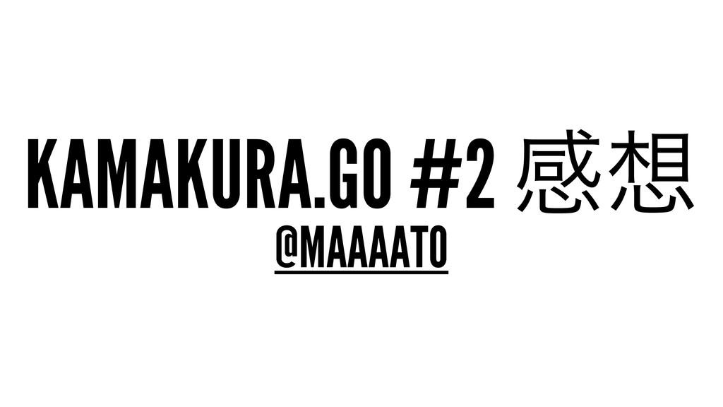KAMAKURA.GO #2 ײ @MAAAATO