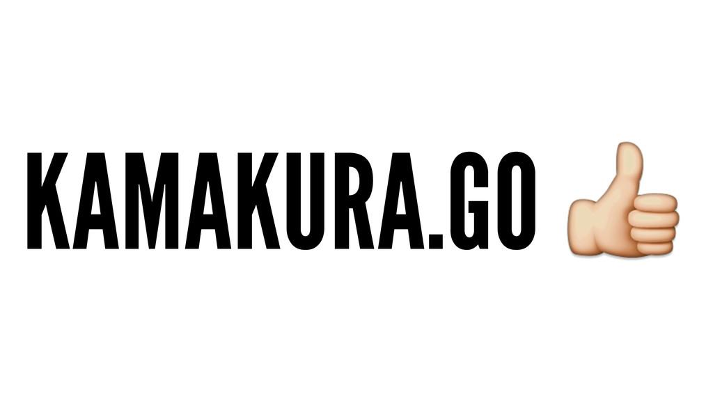 KAMAKURA.GO !