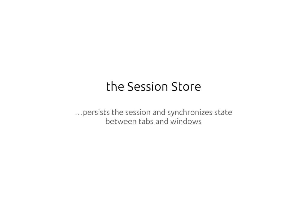 the Session Store …persists the session and syn...