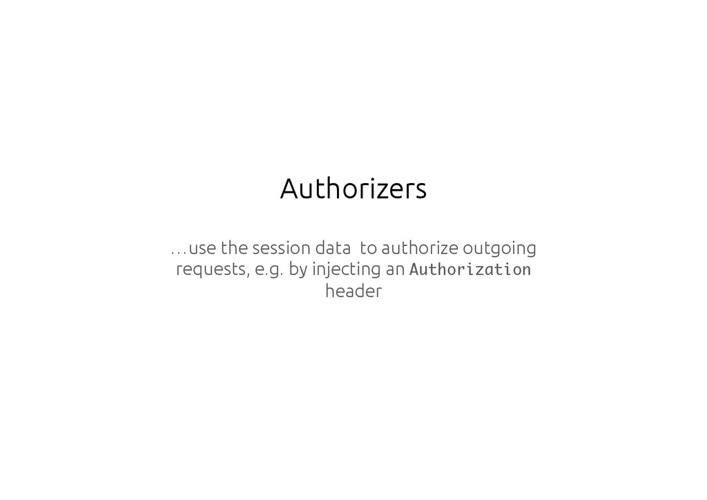Authorizers …use the session data to authorize ...