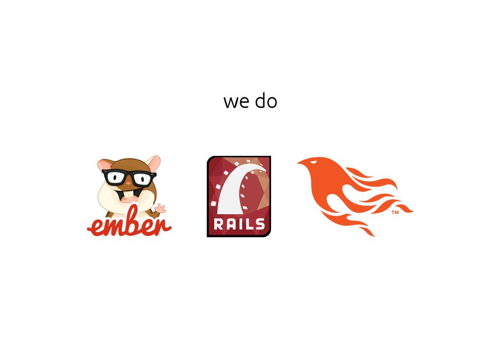 we do