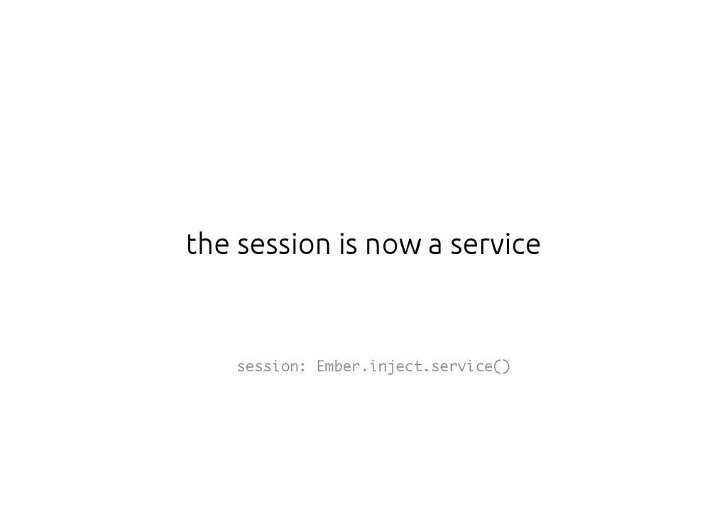 the session is now a service session: Ember.inj...