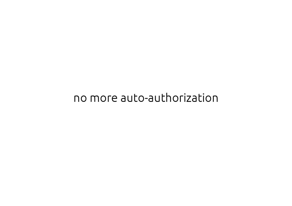 no more auto-authorization