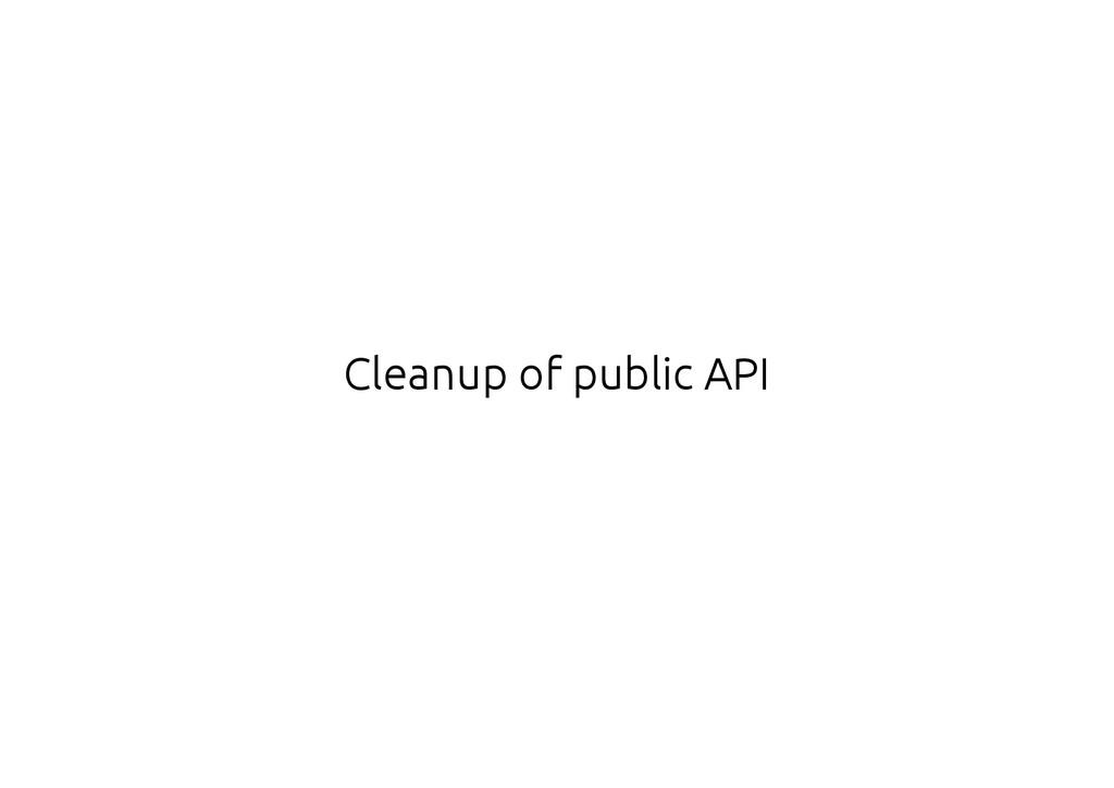 Cleanup of public API