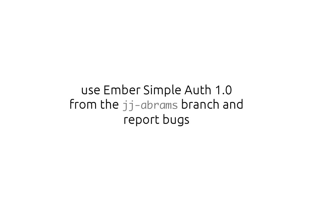 use Ember Simple Auth 1.0 from the jj-abrams br...