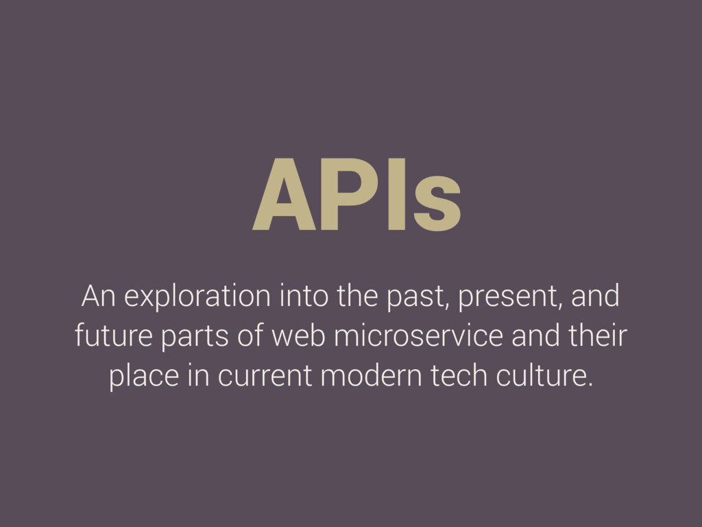 APIs An exploration into the past, present, and...
