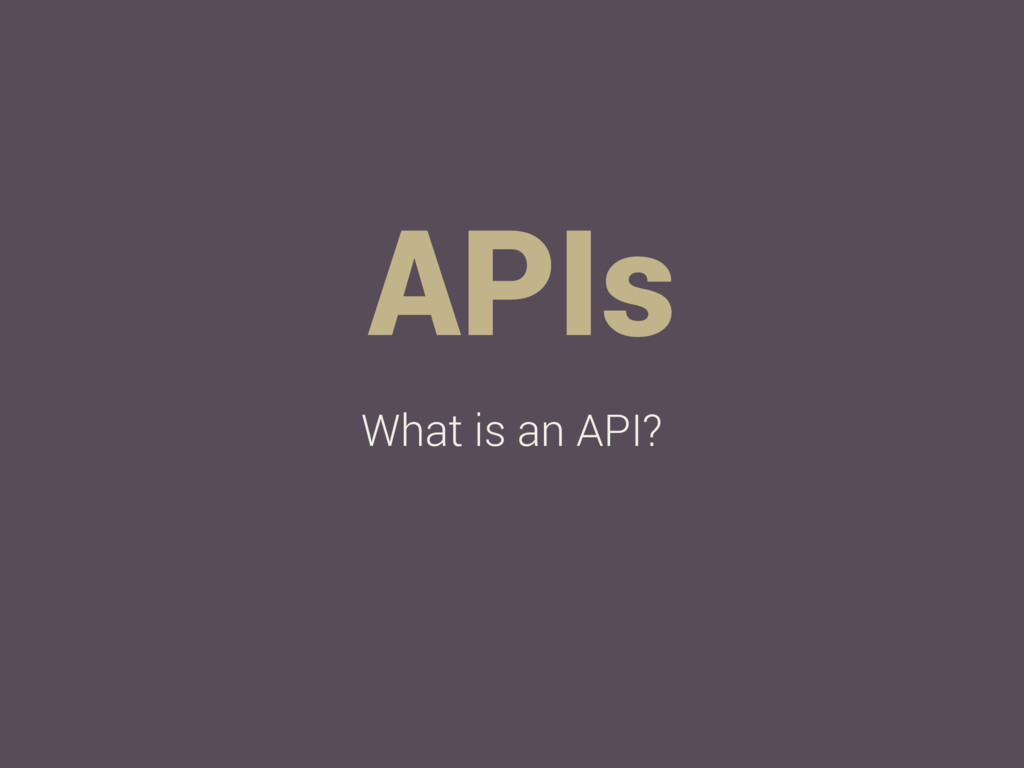 APIs What is an API?