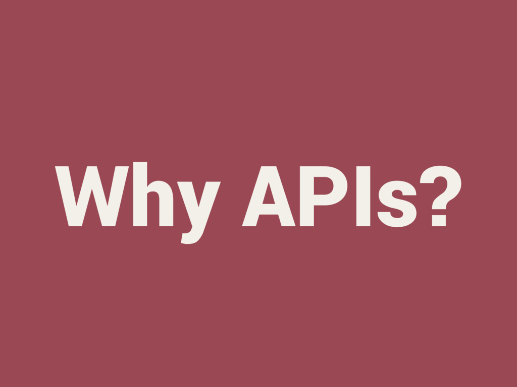 Why APIs?
