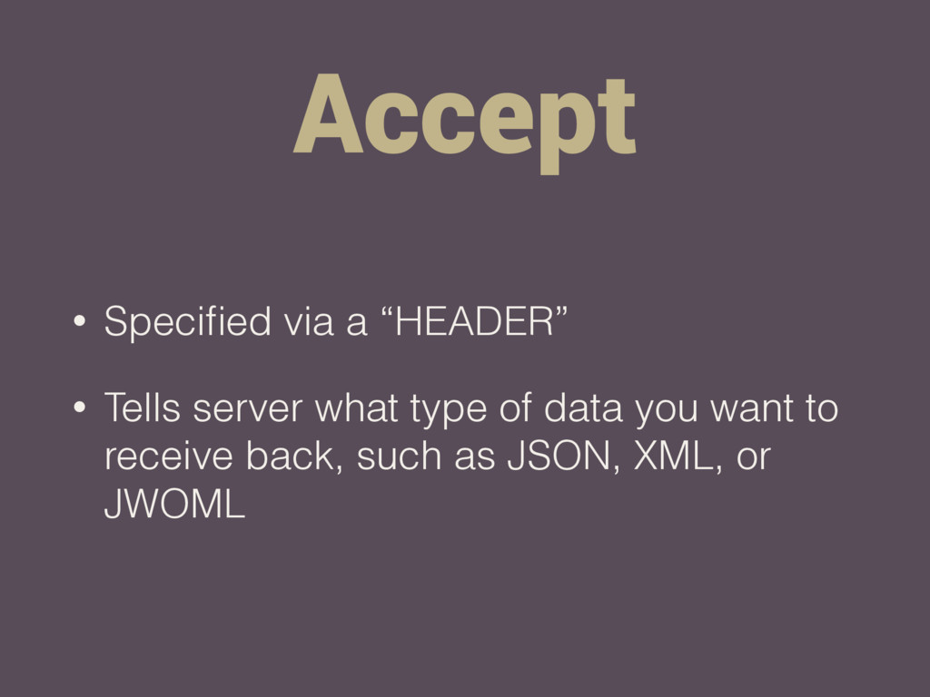 "Accept • Specified via a ""HEADER"" • Tells server..."