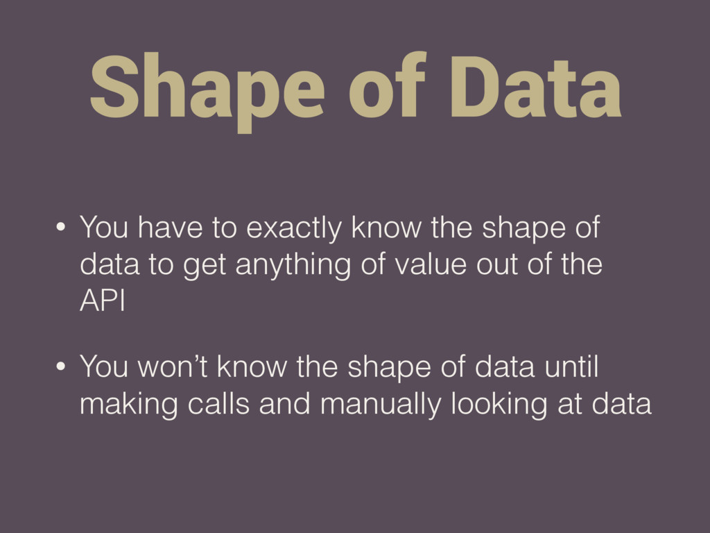 Shape of Data • You have to exactly know the sh...