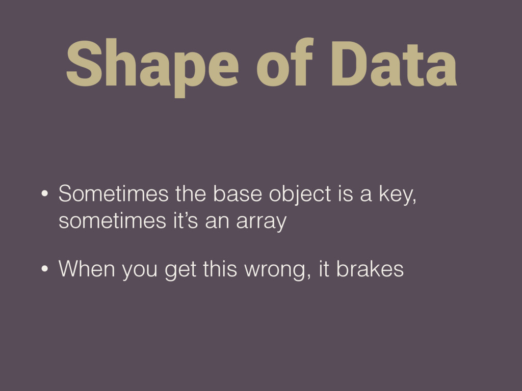 Shape of Data • Sometimes the base object is a ...