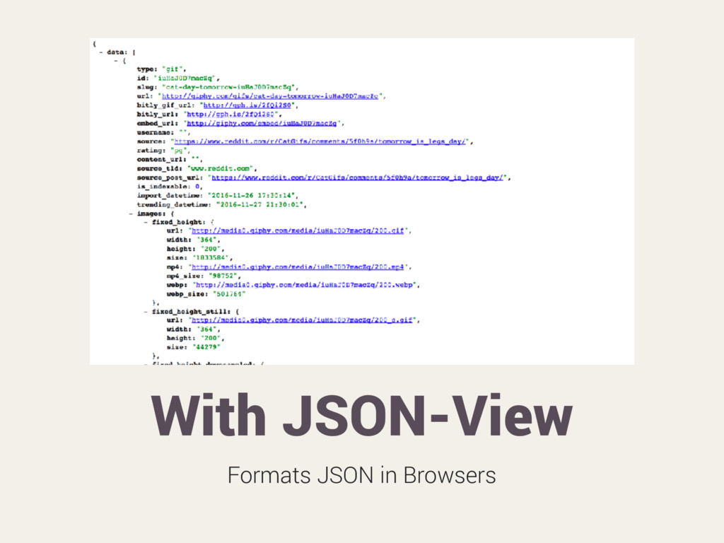 With JSON-View Formats JSON in Browsers