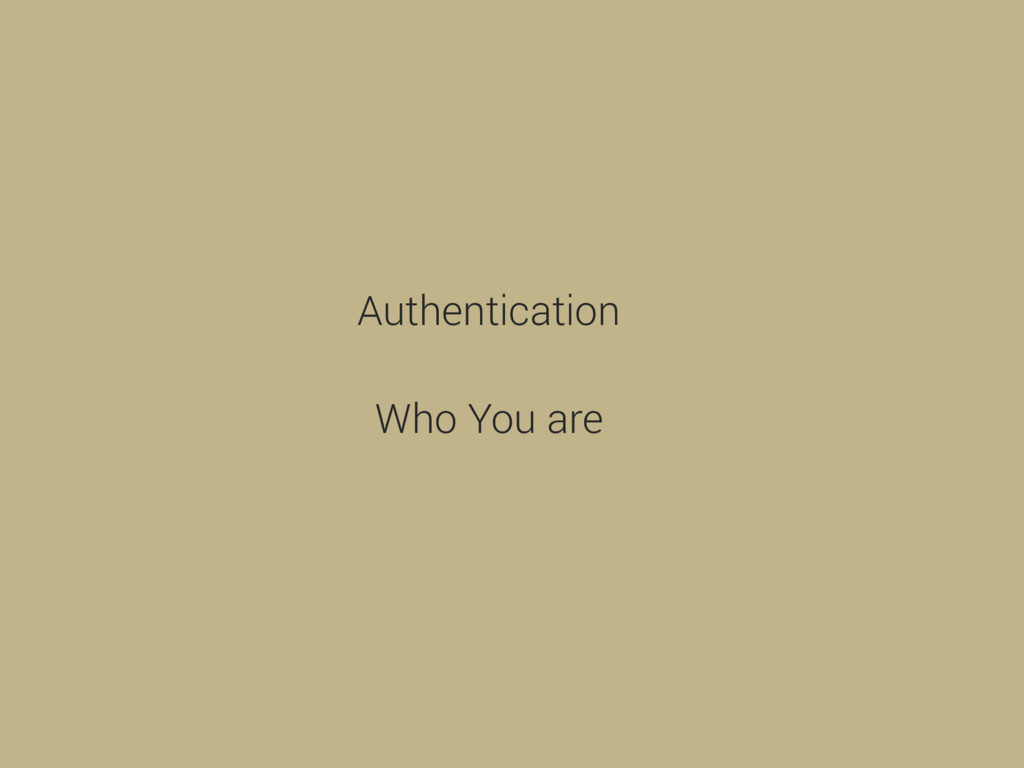 Authentication Who You are