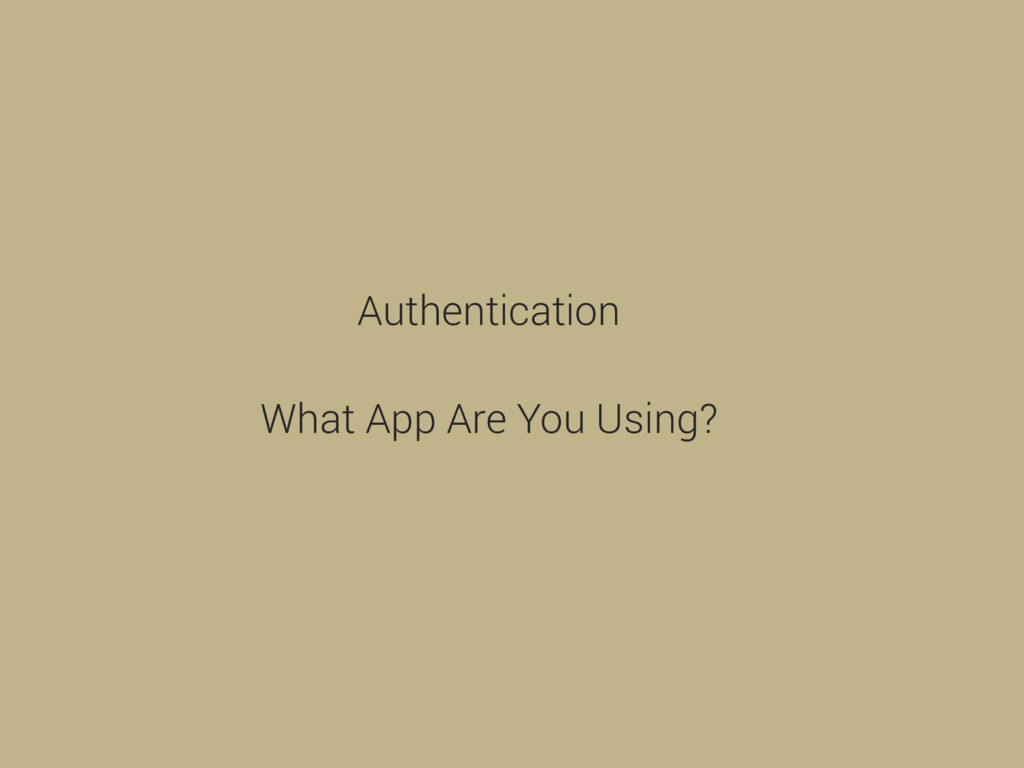 Authentication What App Are You Using?