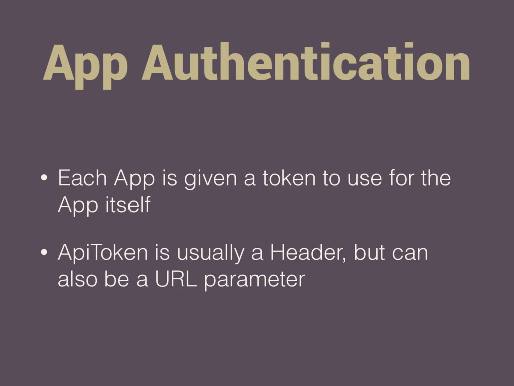 App Authentication • Each App is given a token ...