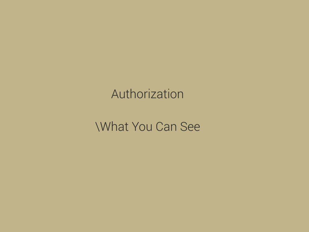 Authorization \What You Can See