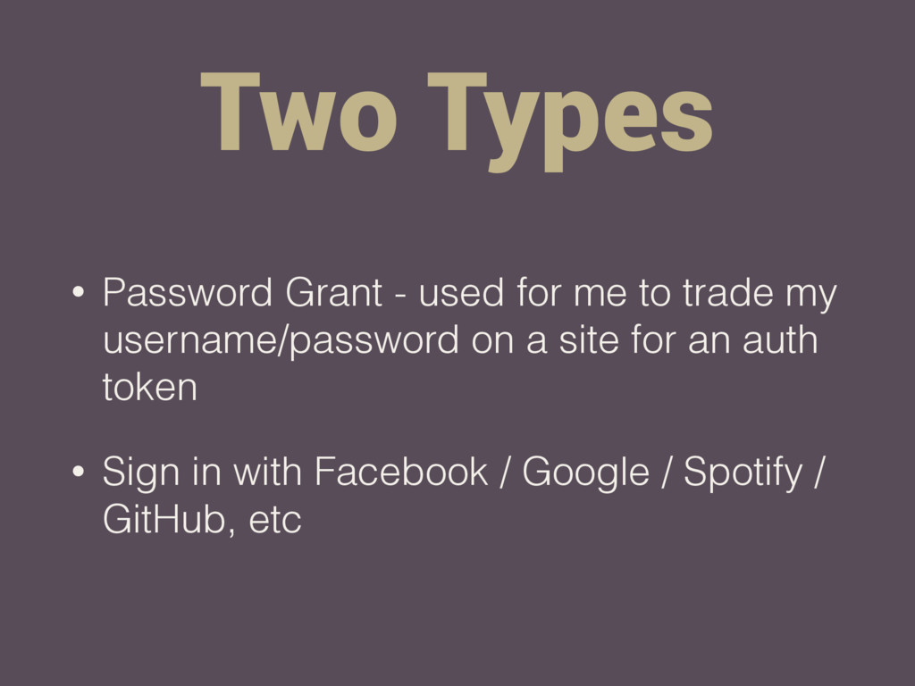 Two Types • Password Grant - used for me to tra...