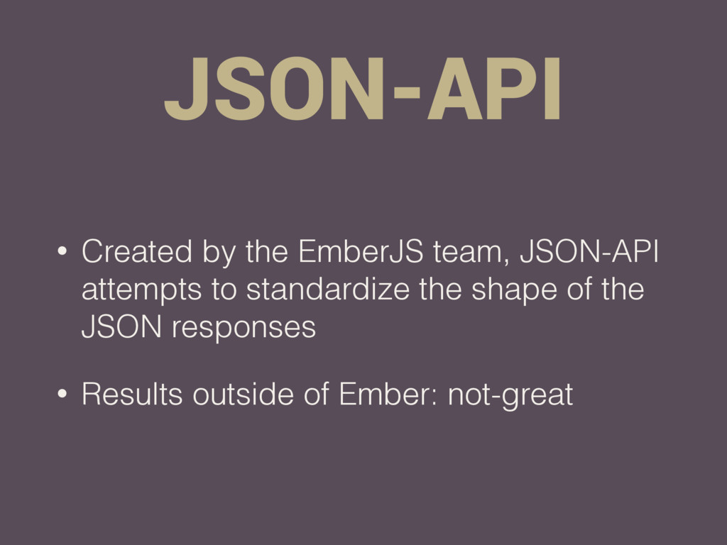 JSON-API • Created by the EmberJS team, JSON-AP...