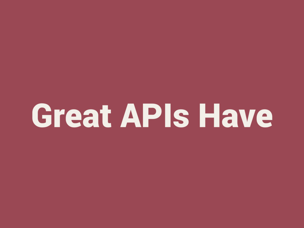Great APIs Have