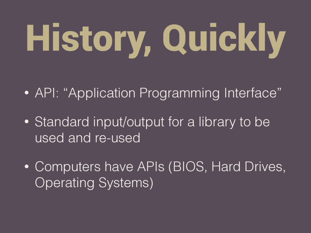 "History, Quickly • API: ""Application Programmin..."