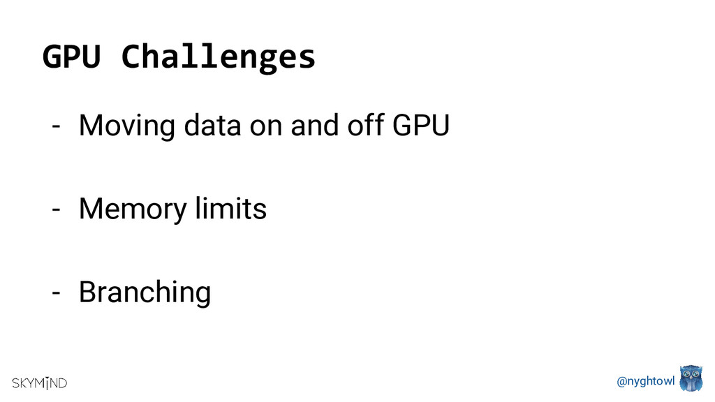 @nyghtowl GPU Challenges - Moving data on and o...