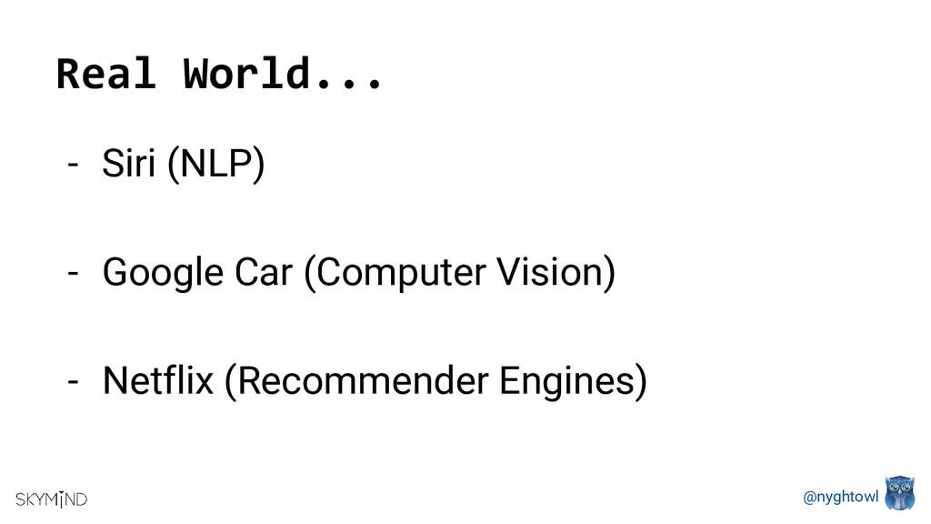 @nyghtowl Real World... - Siri (NLP) - Google C...