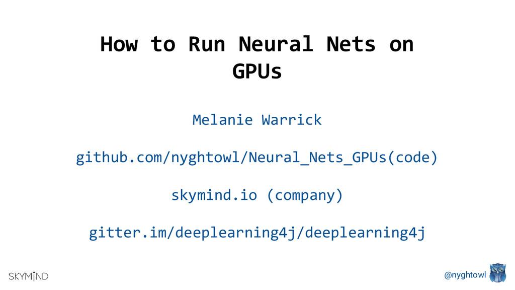 @nyghtowl How to Run Neural Nets on GPUs Melani...